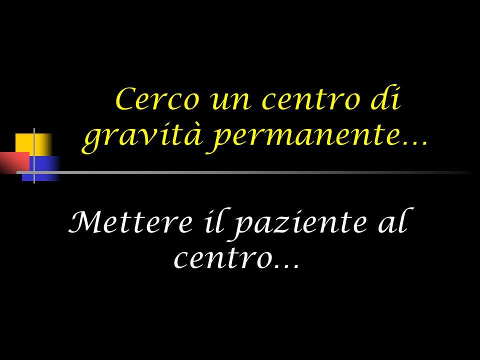 Cerco un centro di gravità permanente… Mettere il paziente al centro…
