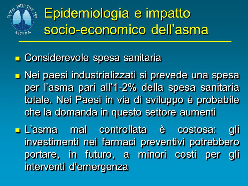 Epidemiologia e impatto socio-economico dellasma Considerevole spesa sanitaria Considerevole spesa sanitaria Nei paesi industrializzati si prevede una