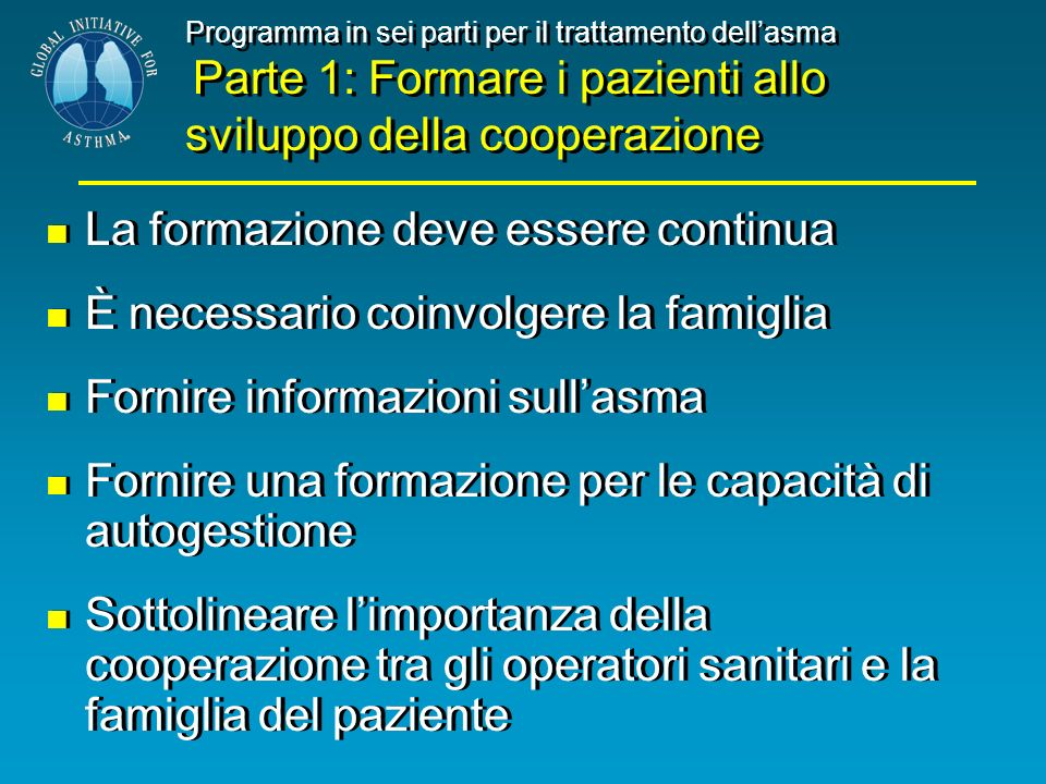 Programma in sei parti per il trattamento dellasma Parte 1: Formare i pazienti allo sviluppo della cooperazione La formazione deve essere continua È n