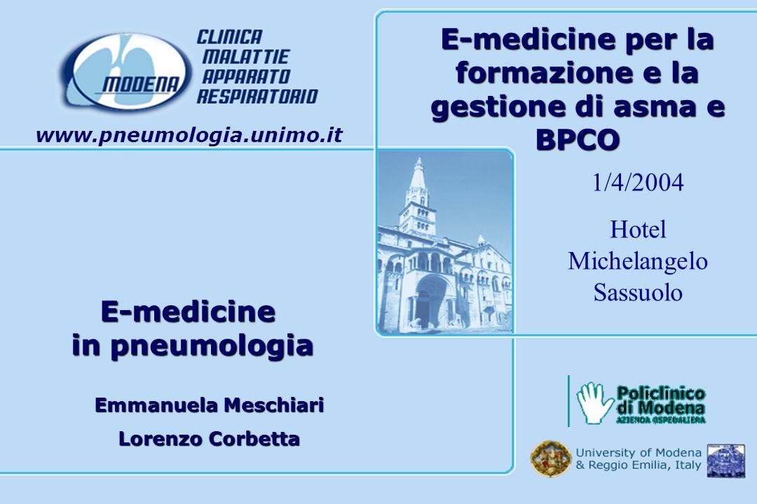 Emmanuela Meschiari Lorenzo Corbetta E-medicine per la formazione e la gestione di asma e BPCO www.pneumologia.unimo.it E-medicine in pneumologia in p