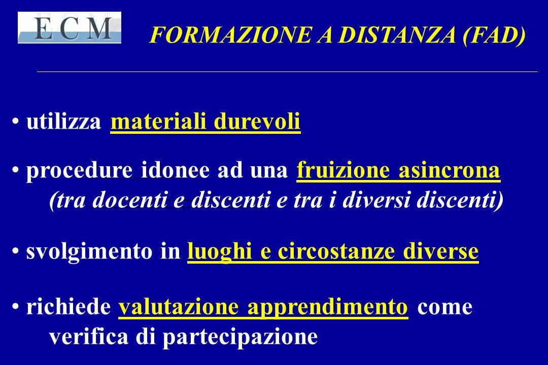 FORMAZIONE A DISTANZA (FAD) utilizza materiali durevoli procedure idonee ad una fruizione asincrona (tra docenti e discenti e tra i diversi discenti)