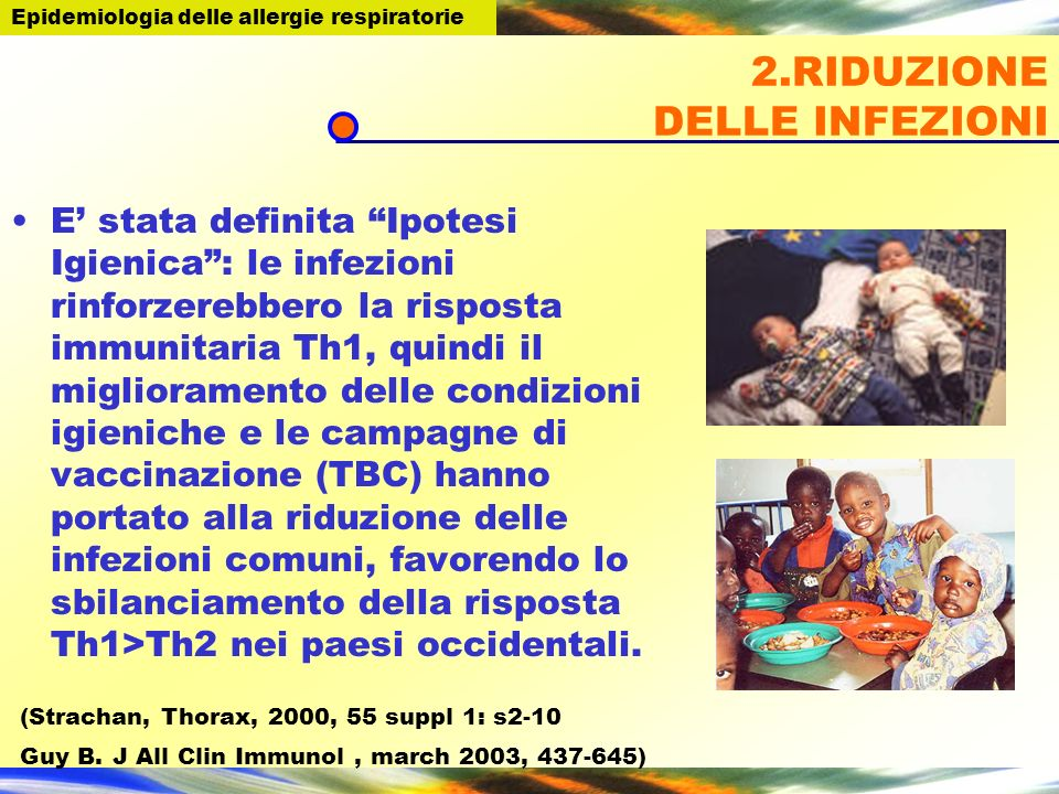 2.RIDUZIONE DELLE INFEZIONI E stata definita Ipotesi Igienica: le infezioni rinforzerebbero la risposta immunitaria Th1, quindi il miglioramento delle
