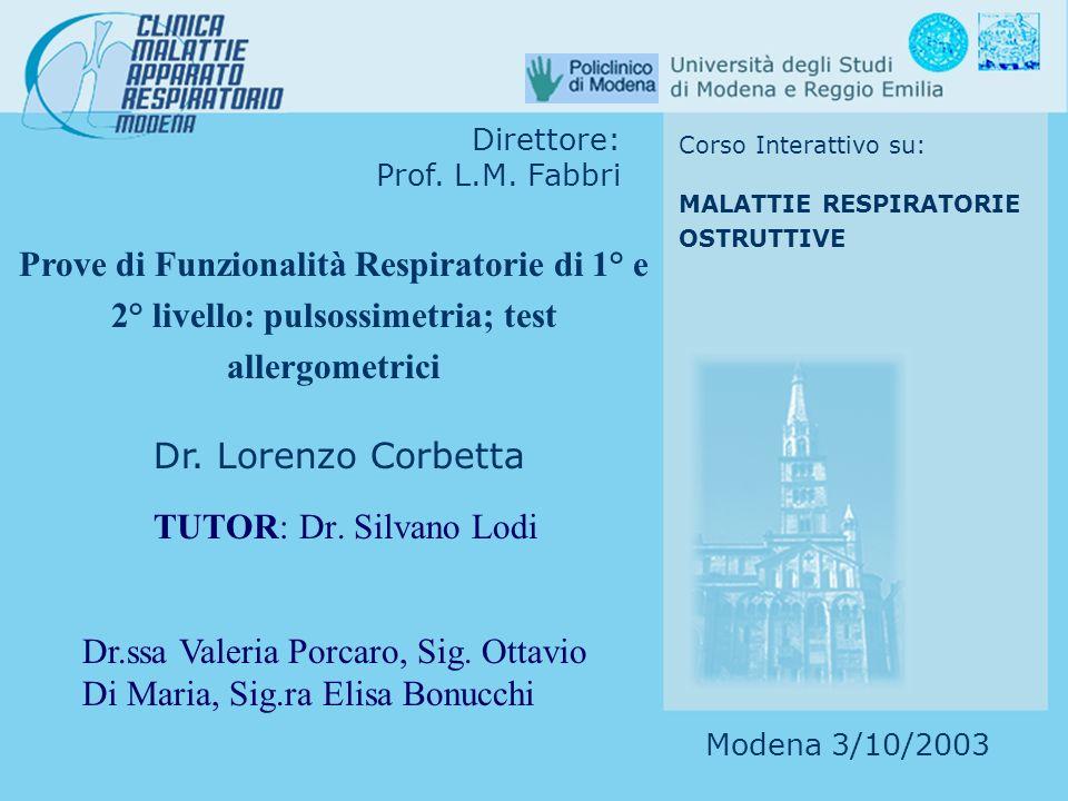 Prove di Funzionalità Respiratorie di 1° e 2° livello: pulsossimetria; test allergometrici Dr. Lorenzo Corbetta Direttore: Prof. L.M. Fabbri Corso Int
