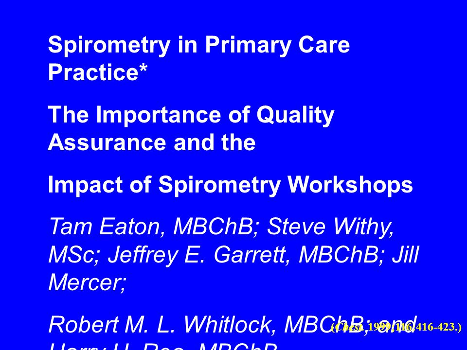 Spirometry in Primary Care Practice* The Importance of Quality Assurance and the Impact of Spirometry Workshops Tam Eaton, MBChB; Steve Withy, MSc; Je