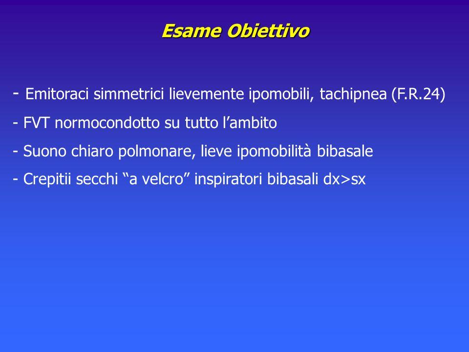 Esame Obiettivo - Emitoraci simmetrici lievemente ipomobili, tachipnea (F.R.24) - FVT normocondotto su tutto lambito - Suono chiaro polmonare, lieve i
