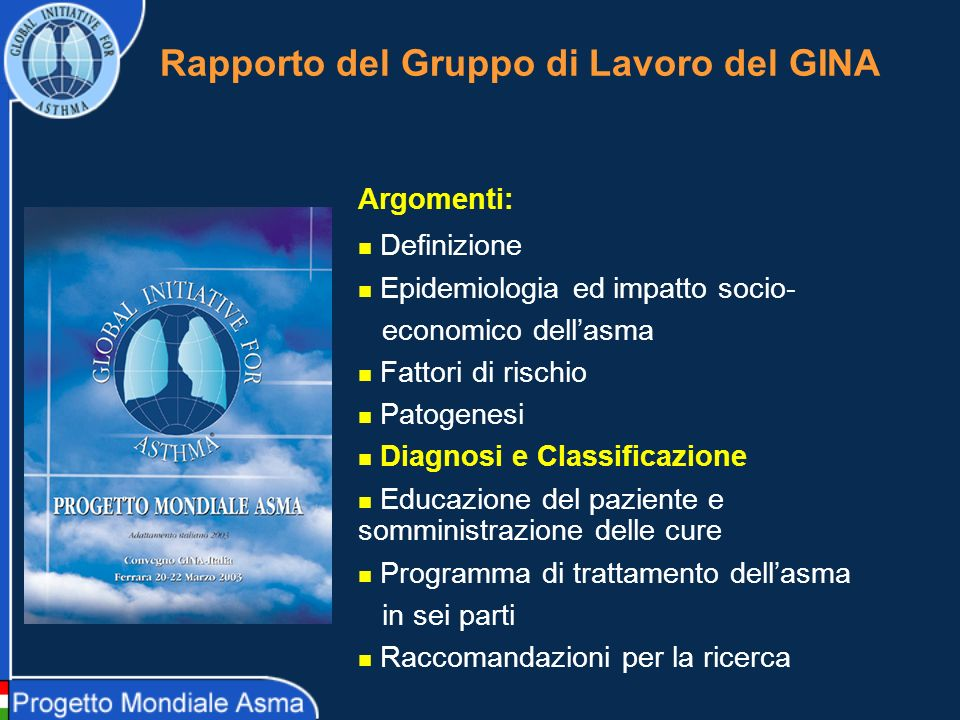 Rapporto del Gruppo di Lavoro del GINA Argomenti: Definizione Epidemiologia ed impatto socio- economico dellasma Fattori di rischio Patogenesi Diagnos