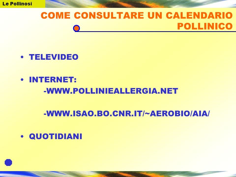 COME CONSULTARE UN CALENDARIO POLLINICO TELEVIDEO INTERNET: -WWW.POLLINIEALLERGIA.NET -WWW.ISAO.BO.CNR.IT/~AEROBIO/AIA/ QUOTIDIANI Le Pollinosi