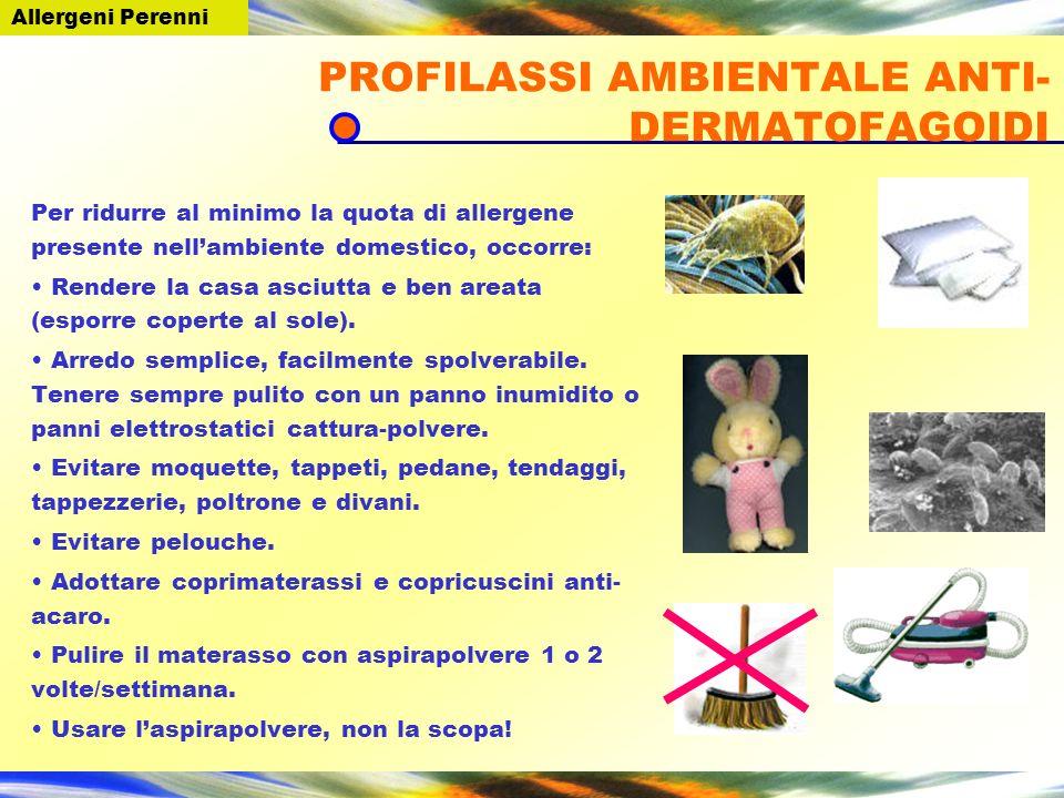 PROFILASSI AMBIENTALE ANTI- DERMATOFAGOIDI Per ridurre al minimo la quota di allergene presente nellambiente domestico, occorre: Rendere la casa asciu