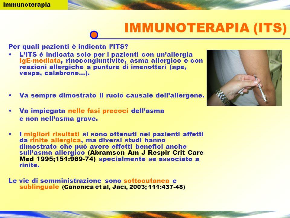 IMMUNOTERAPIA (ITS) Per quali pazienti è indicata lITS? LITS è indicata solo per i pazienti con unallergia IgE-mediata, rinocongiuntivite, asma allerg