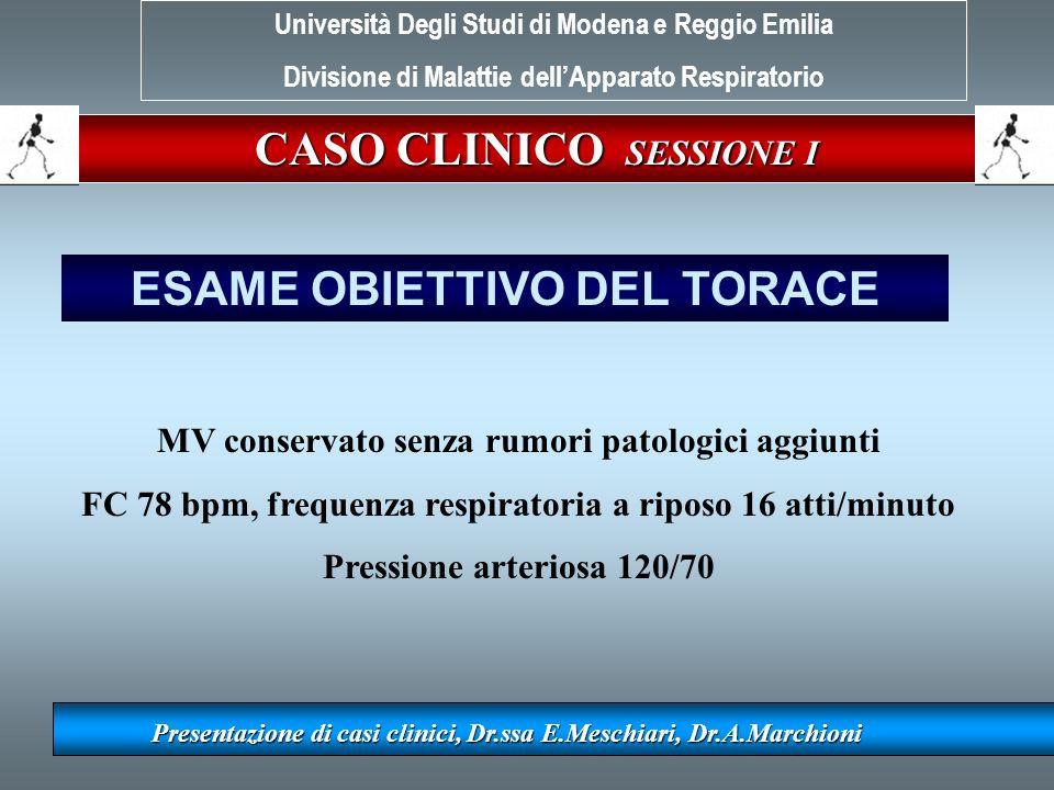 CASO CLINICO SESSIONE I Presentazione di casi clinici, Dr.ssa E.Meschiari, Dr.A.Marchioni MV conservato senza rumori patologici aggiunti FC 78 bpm, fr