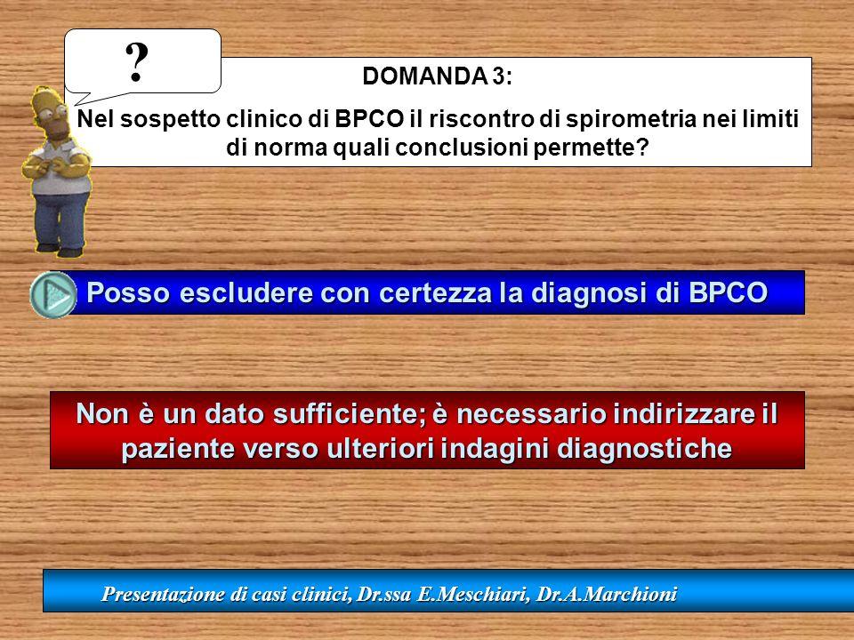 DOMANDA 3: Nel sospetto clinico di BPCO il riscontro di spirometria nei limiti di norma quali conclusioni permette? Posso escludere con certezza la di