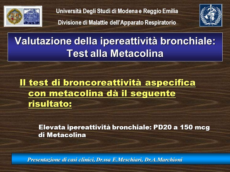 Valutazione della ipereattività bronchiale: Test alla Metacolina Il test di broncoreattività aspecifica con metacolina dà il seguente risultato: Eleva