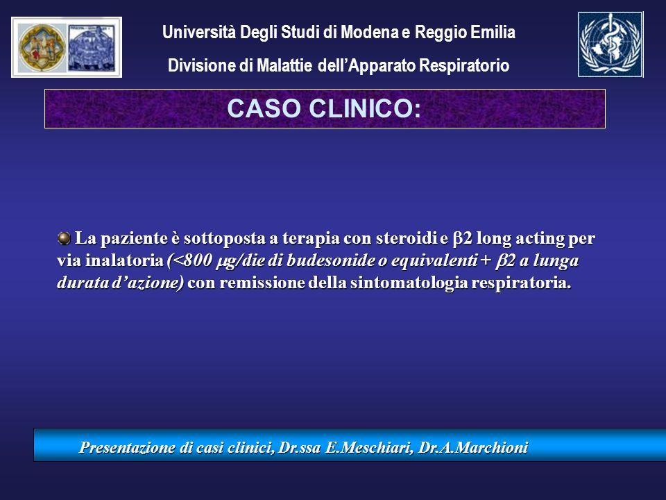 Presentazione di casi clinici, Dr.ssa E.Meschiari, Dr.A.Marchioni La paziente è sottoposta a terapia con steroidi e 2 long acting per via inalatoria (