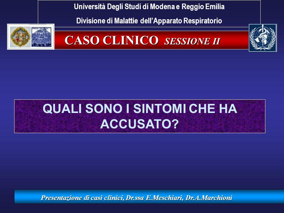 CASO CLINICO SESSIONE II Presentazione di casi clinici, Dr.ssa E.Meschiari, Dr.A.Marchioni QUALI SONO I SINTOMI CHE HA ACCUSATO? Università Degli Stud