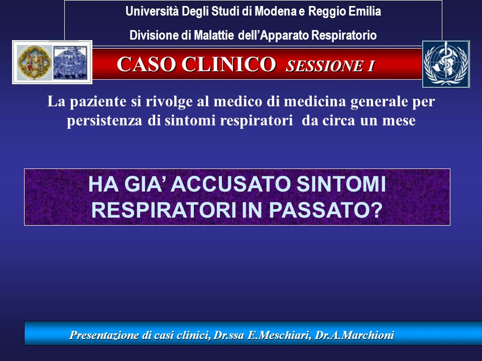CASO CLINICO II SESSIONE II Presentazione di casi clinici, Dr.ssa E.Meschiari, Dr.A.Marchioni FVC (l) 4.79 2.06 43 2.67 FEV1 (l) 3.67 0.56 15 0.75 FEV1/VC% 77 27 TLC (l) 7.02 8.64 123 RV/TLC% 32 69 216 OsservatoTeorico % SPIROMETRIA Post-dilatazione Università Degli Studi di Modena e Reggio Emilia Divisione di Malattie dellApparato Respiratorio