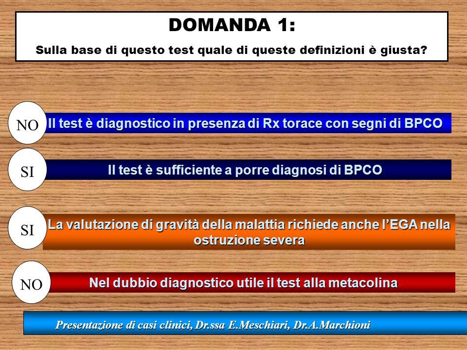 DOMANDA 1: Sulla base di questo test quale di queste definizioni è giusta? Il test è sufficiente a porre diagnosi di BPCO Il test è diagnostico in pre