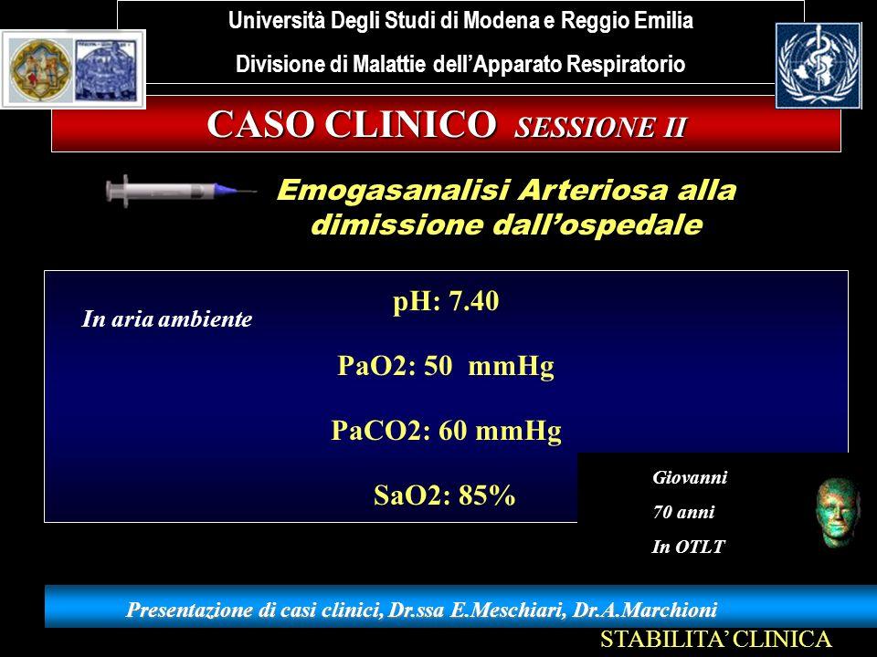 pH: 7.40 PaO2: 50 mmHg PaCO2: 60 mmHg SaO2: 85% CASO CLINICO SESSIONE II Presentazione di casi clinici, Dr.ssa E.Meschiari, Dr.A.Marchioni Università