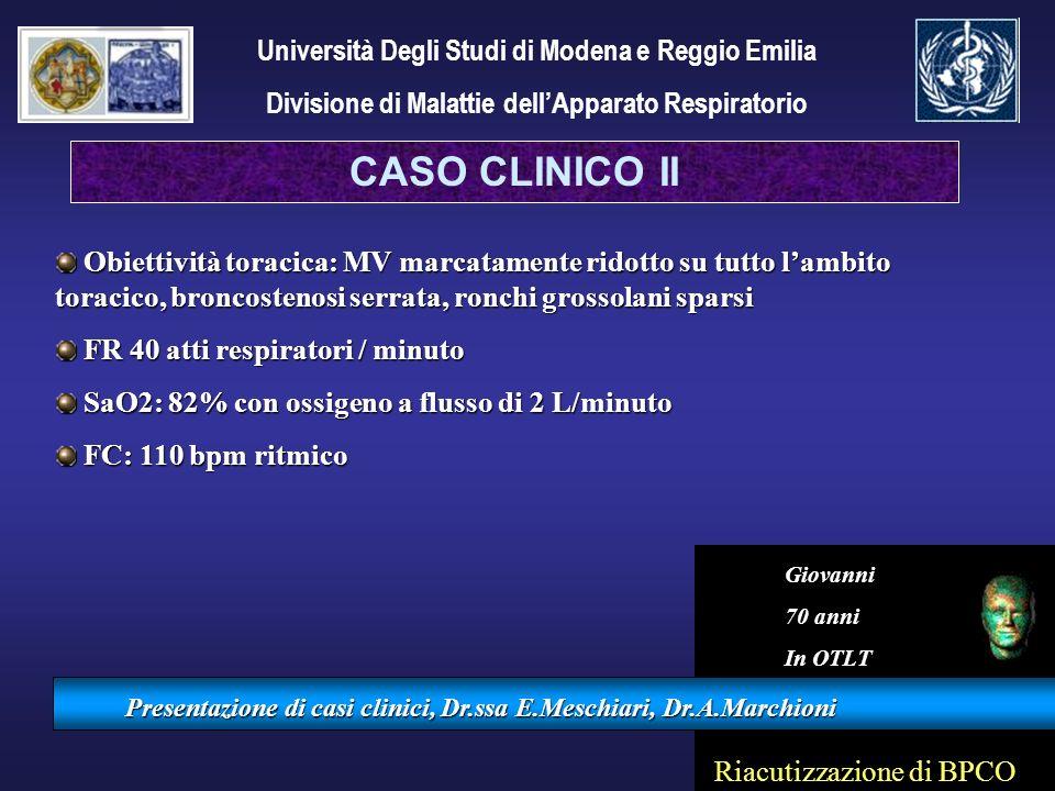 Presentazione di casi clinici, Dr.ssa E.Meschiari, Dr.A.Marchioni Obiettività toracica: MV marcatamente ridotto su tutto lambito toracico, broncosteno