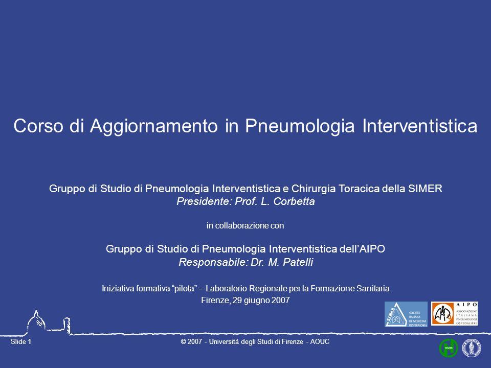 © 2007 - Università degli Studi di Firenze - AOUCSlide 1 Corso di Aggiornamento in Pneumologia Interventistica Iniziativa formativa pilota – Laborator