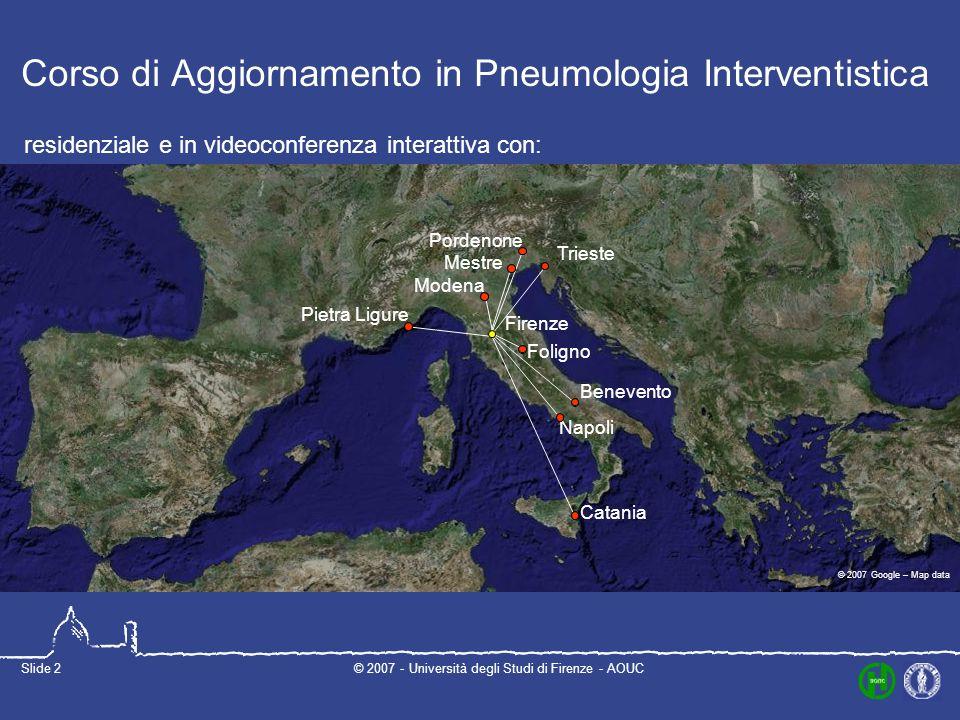 © 2007 - Università degli Studi di Firenze - AOUCSlide 2 Corso di Aggiornamento in Pneumologia Interventistica residenziale e in videoconferenza inter
