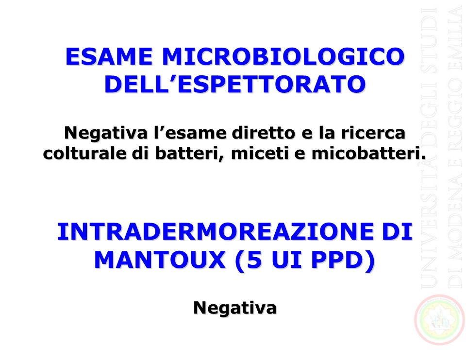 ESAME MICROBIOLOGICO DELLESPETTORATO Negativa lesame diretto e la ricerca colturale di batteri, miceti e micobatteri. INTRADERMOREAZIONE DI MANTOUX (5