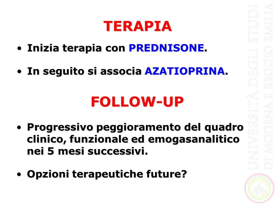 TERAPIA Inizia terapia con PREDNISONE.Inizia terapia con PREDNISONE. In seguito si associa AZATIOPRINA.In seguito si associa AZATIOPRINA. FOLLOW-UP Pr