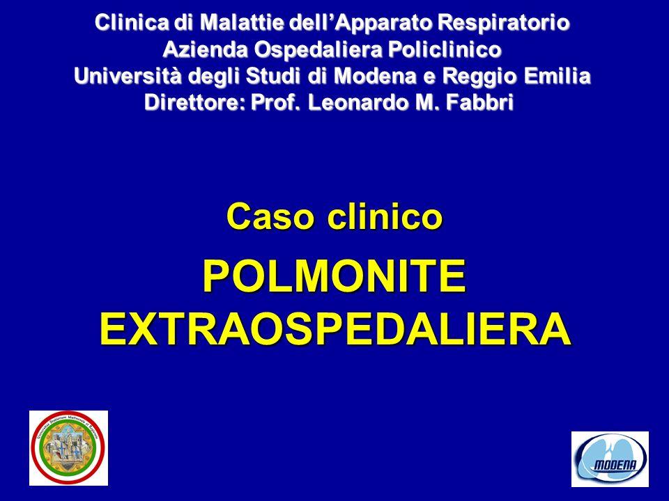 Caso clinico POLMONITE EXTRAOSPEDALIERA Clinica di Malattie dellApparato Respiratorio Azienda Ospedaliera Policlinico Università degli Studi di Modena e Reggio Emilia Direttore: Prof.