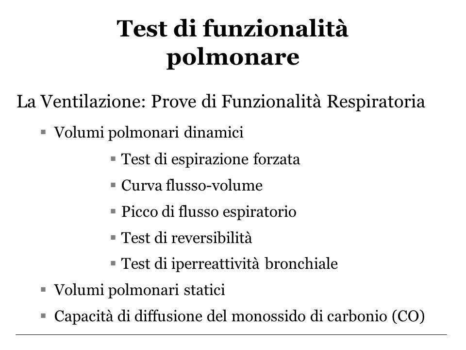 La Ventilazione: Prove di Funzionalità Respiratoria Volumi polmonari dinamici Test di espirazione forzata Curva flusso-volume Picco di flusso espirato