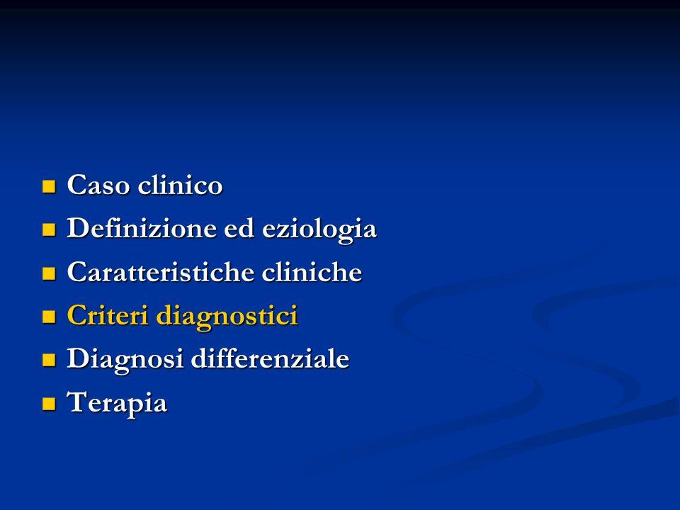 Caso clinico Caso clinico Definizione ed eziologia Definizione ed eziologia Caratteristiche cliniche Caratteristiche cliniche Criteri diagnostici Criteri diagnostici Diagnosi differenziale Diagnosi differenziale Terapia Terapia
