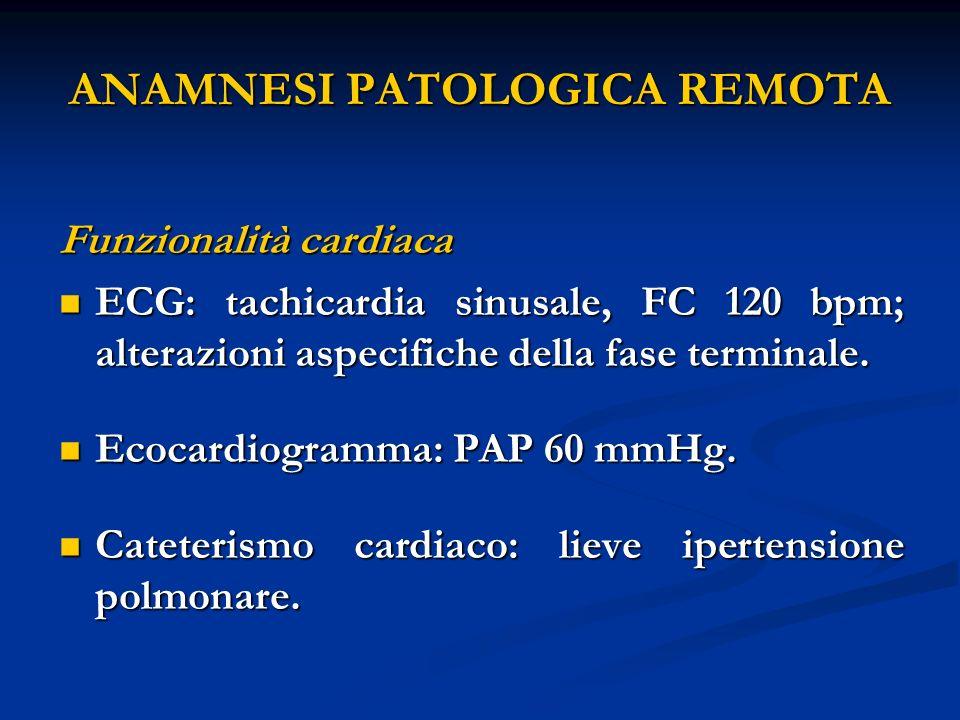 ANAMNESI PATOLOGICA REMOTA Funzionalità cardiaca ECG: tachicardia sinusale, FC 120 bpm; alterazioni aspecifiche della fase terminale.