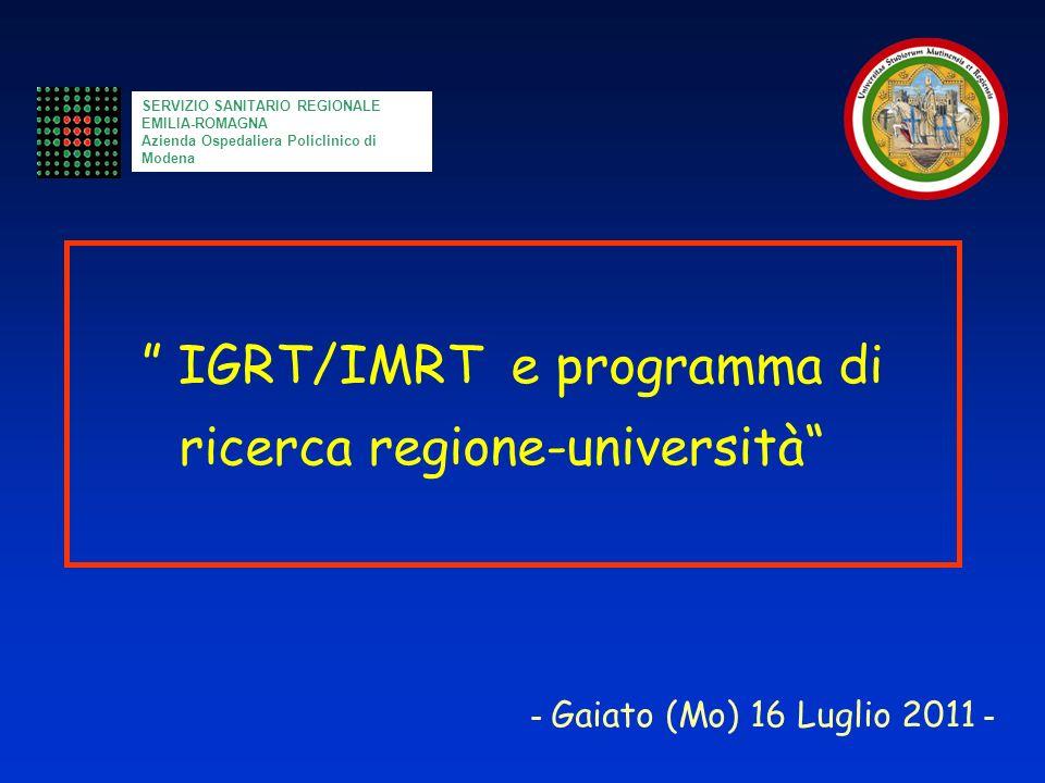 IGRT/IMRT e programma di ricerca regione-università SERVIZIO SANITARIO REGIONALE EMILIA-ROMAGNA Azienda Ospedaliera Policlinico di Modena - Gaiato (Mo