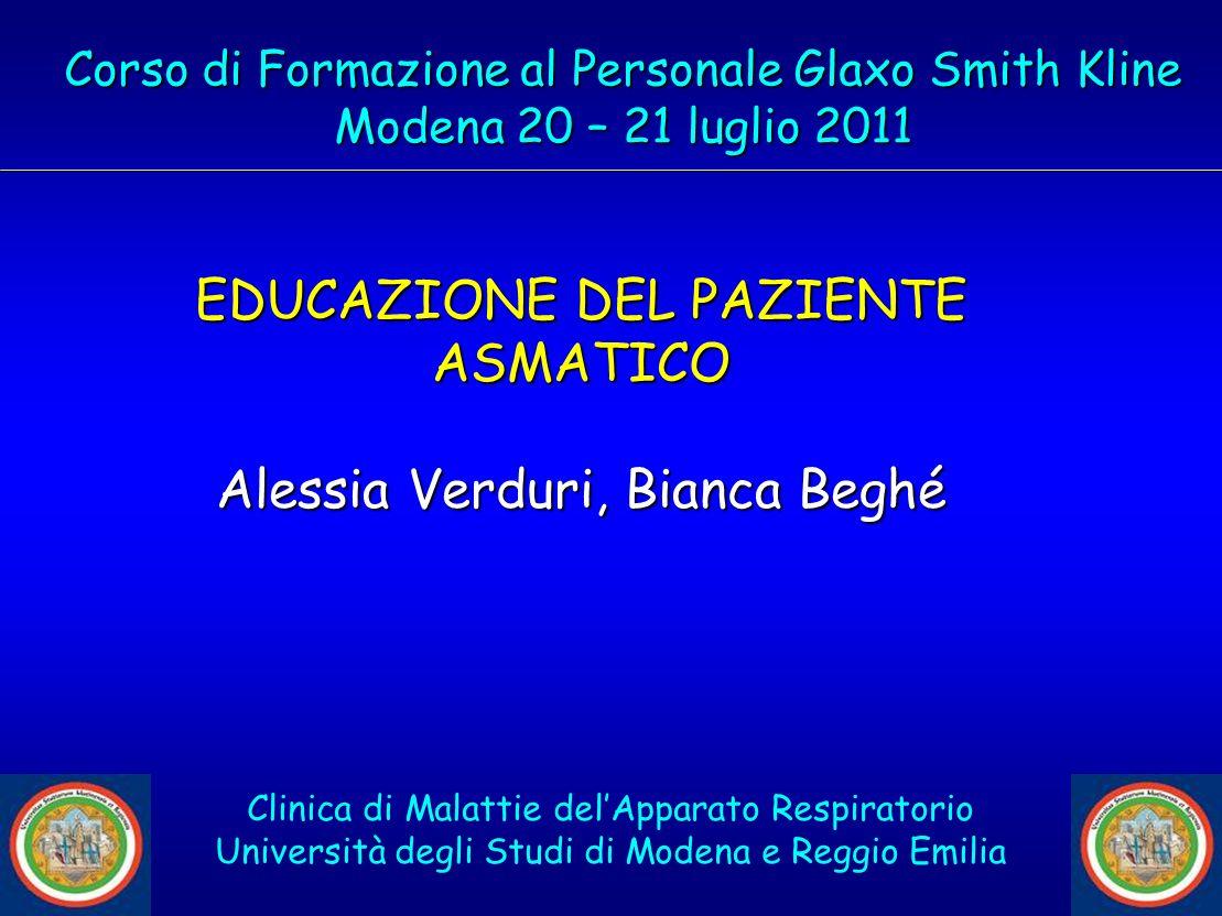 EDUCAZIONE DEL PAZIENTE ASMATICO Alessia Verduri, Bianca Beghé Corso di Formazione al Personale Glaxo Smith Kline Modena 20 – 21 luglio 2011 Clinica d