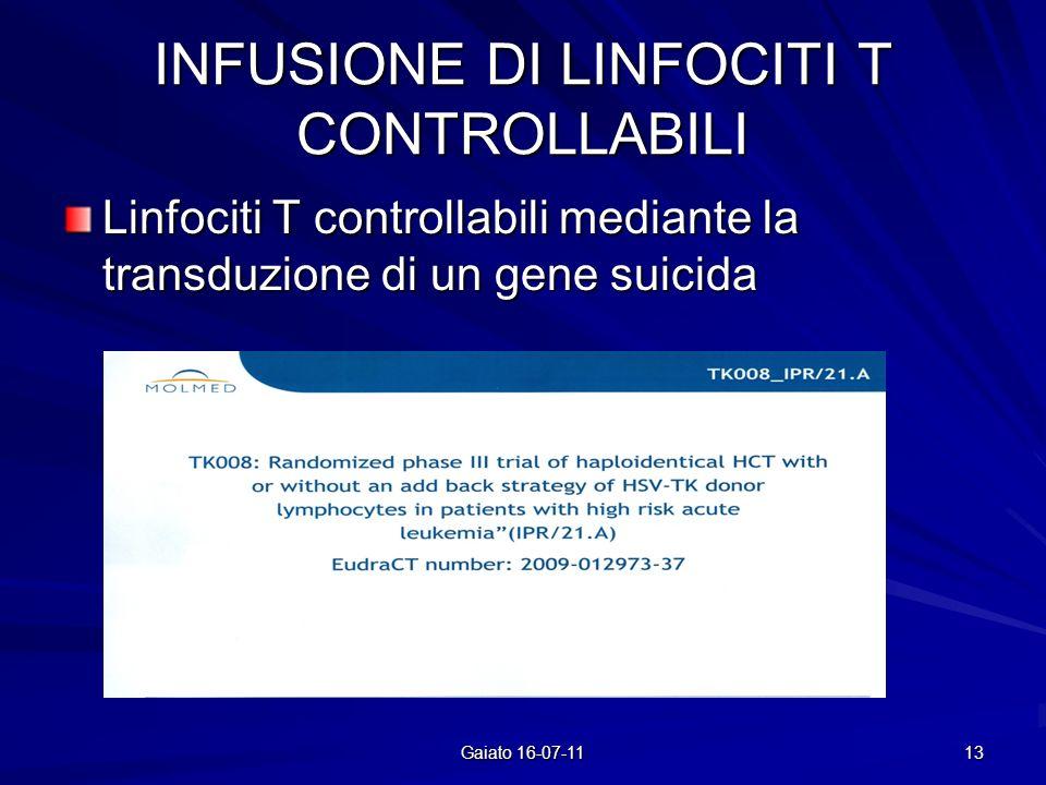 INFUSIONE DI LINFOCITI T CONTROLLABILI Linfociti T controllabili mediante la transduzione di un gene suicida 13 Gaiato 16-07-11