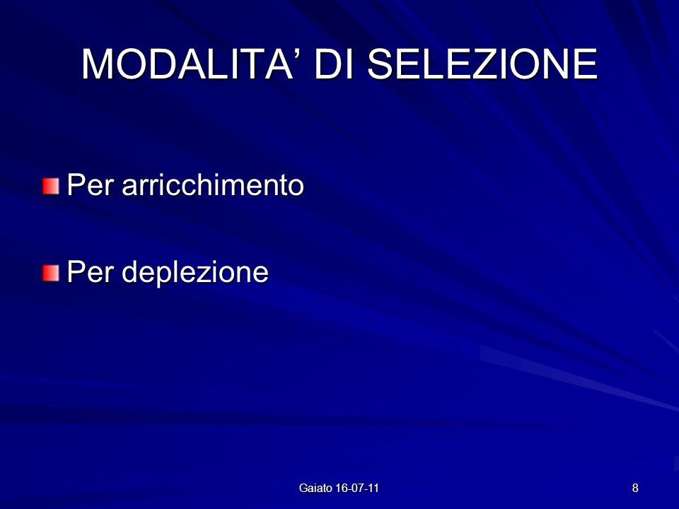 MODALITA DI SELEZIONE Per arricchimento Per deplezione 8 Gaiato 16-07-11