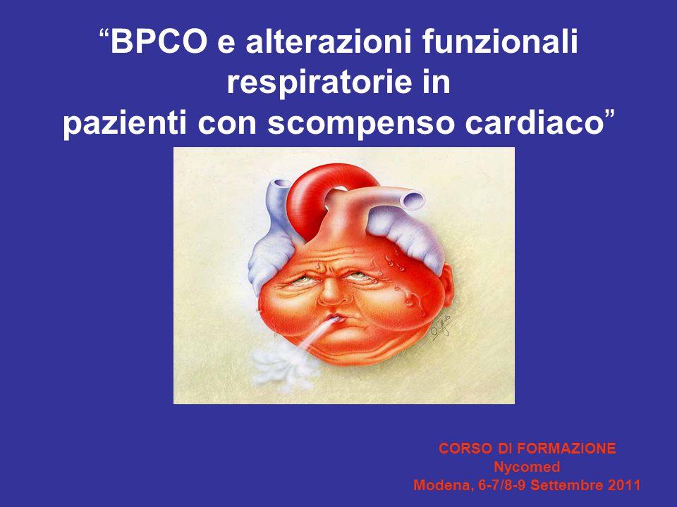 CORSO DI FORMAZIONE Nycomed Modena, 6-7/8-9 Settembre 2011 BPCO e alterazioni funzionali respiratorie in pazienti con scompenso cardiaco