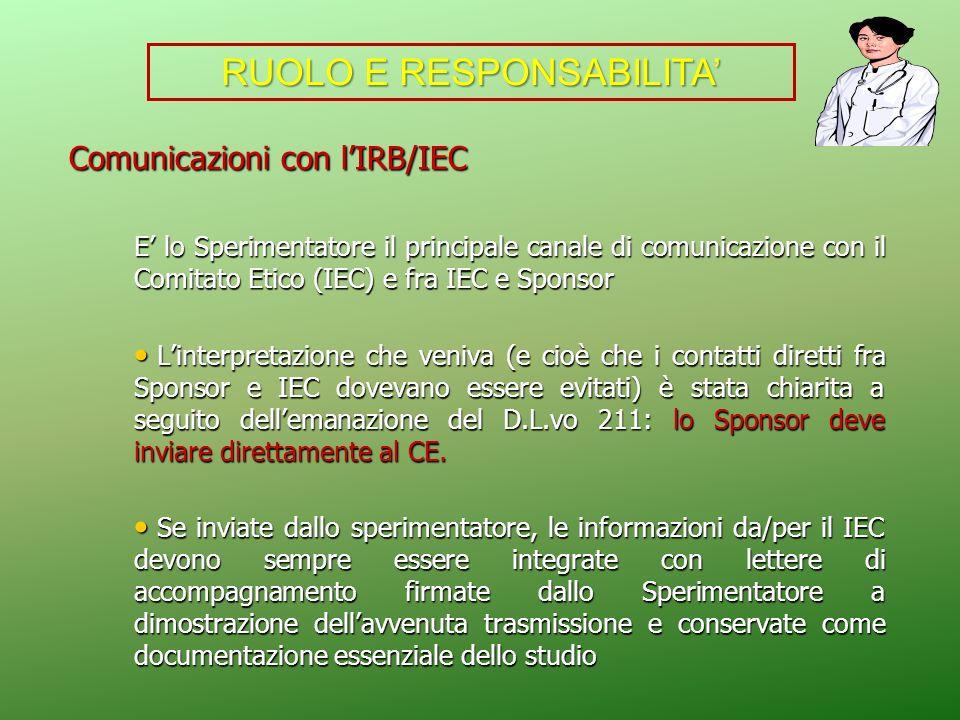 Comunicazioni con lIRB/IEC Comunicazioni con lIRB/IEC E lo Sperimentatore il principale canale di comunicazione con il Comitato Etico (IEC) e fra IEC