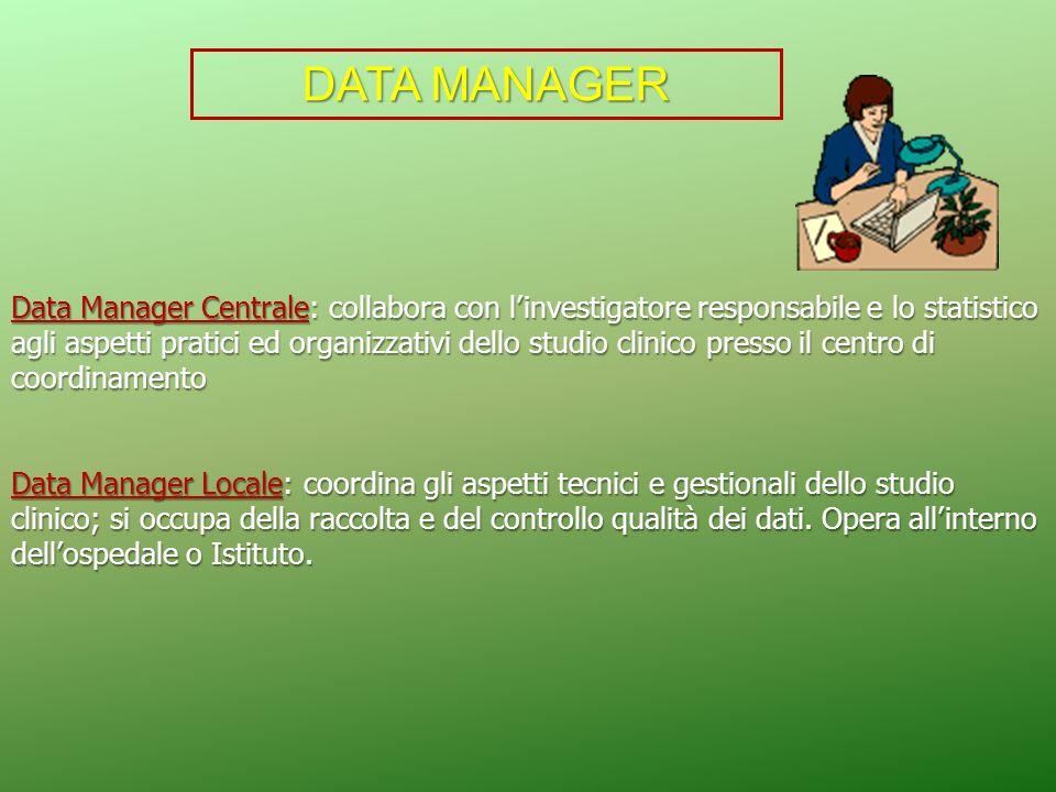 Data Manager Centrale: collabora con linvestigatore responsabile e lo statistico agli aspetti pratici ed organizzativi dello studio clinico presso il