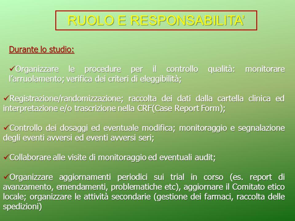 Durante lo studio: Organizzare le procedure per il controllo qualità: monitorare larruolamento; verifica dei criteri di eleggibilità; Organizzare le p