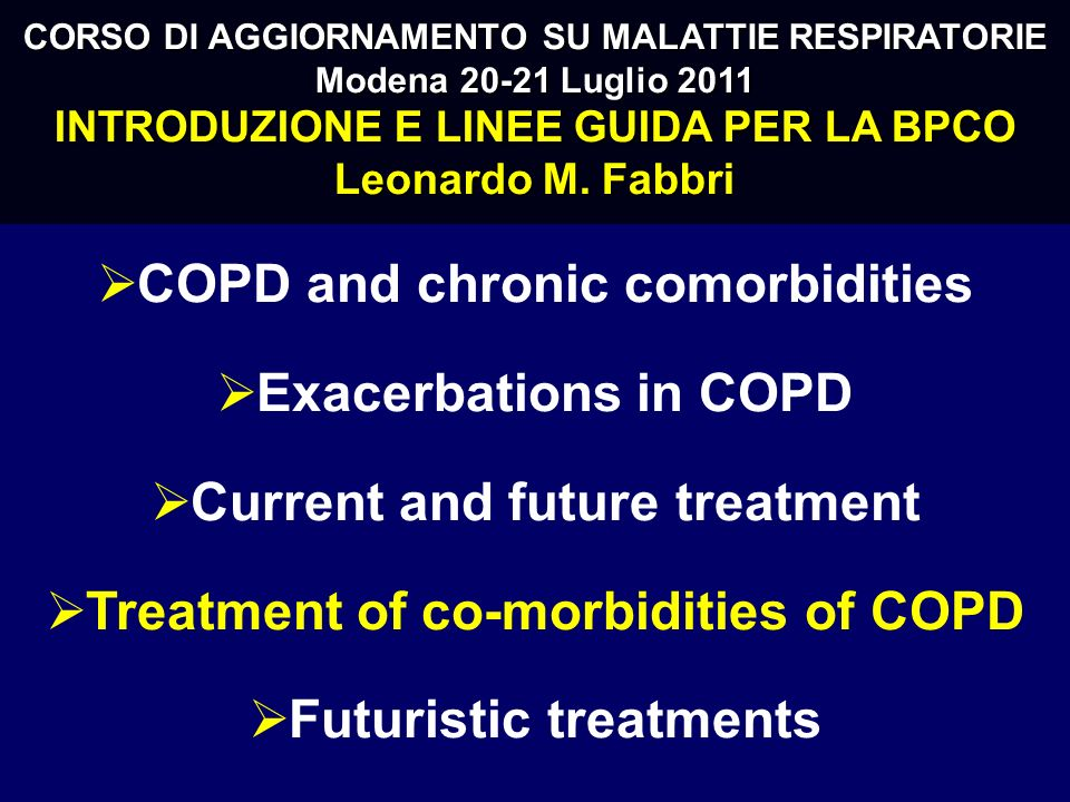 COPD and chronic comorbidities Exacerbations in COPD Current and future treatment Treatment of co-morbidities of COPD Futuristic treatments CORSO DI A