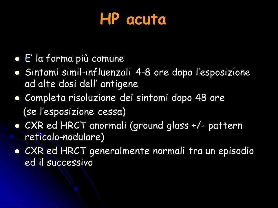 HP acuta E E la forma più comune Sintomi simil-influenzali 4-8 ore dopo lesposizione ad alte dosi dell antigene Completa risoluzione dei sintomi dopo