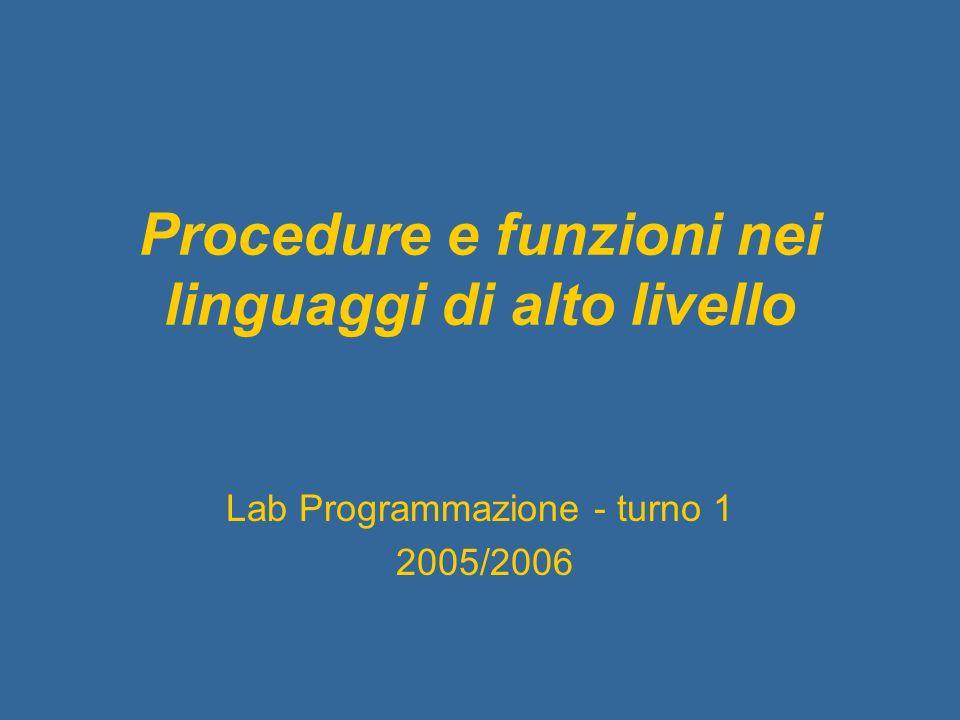 Procedure e funzioni nei linguaggi di alto livello Lab Programmazione - turno 1 2005/2006