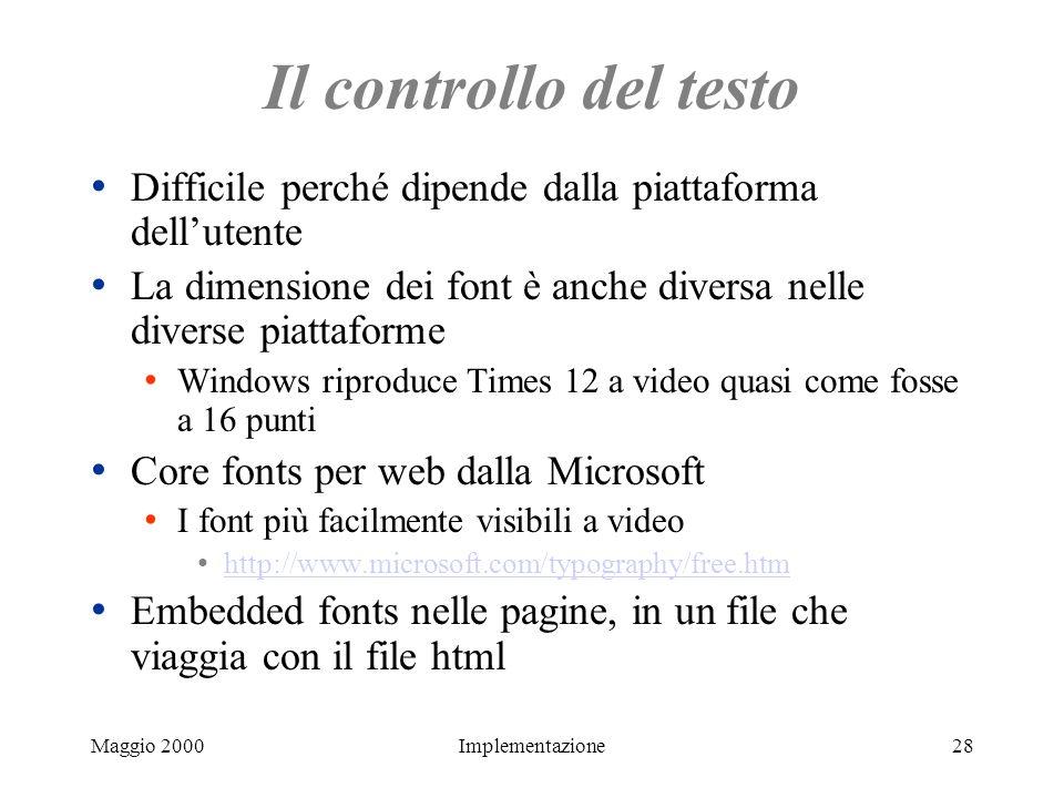 Maggio 2000Implementazione28 Il controllo del testo Difficile perché dipende dalla piattaforma dellutente La dimensione dei font è anche diversa nelle