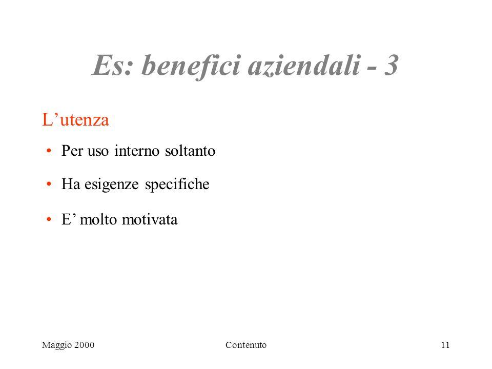 Maggio 2000Contenuto11 Es: benefici aziendali - 3 Lutenza Per uso interno soltanto Ha esigenze specifiche E molto motivata