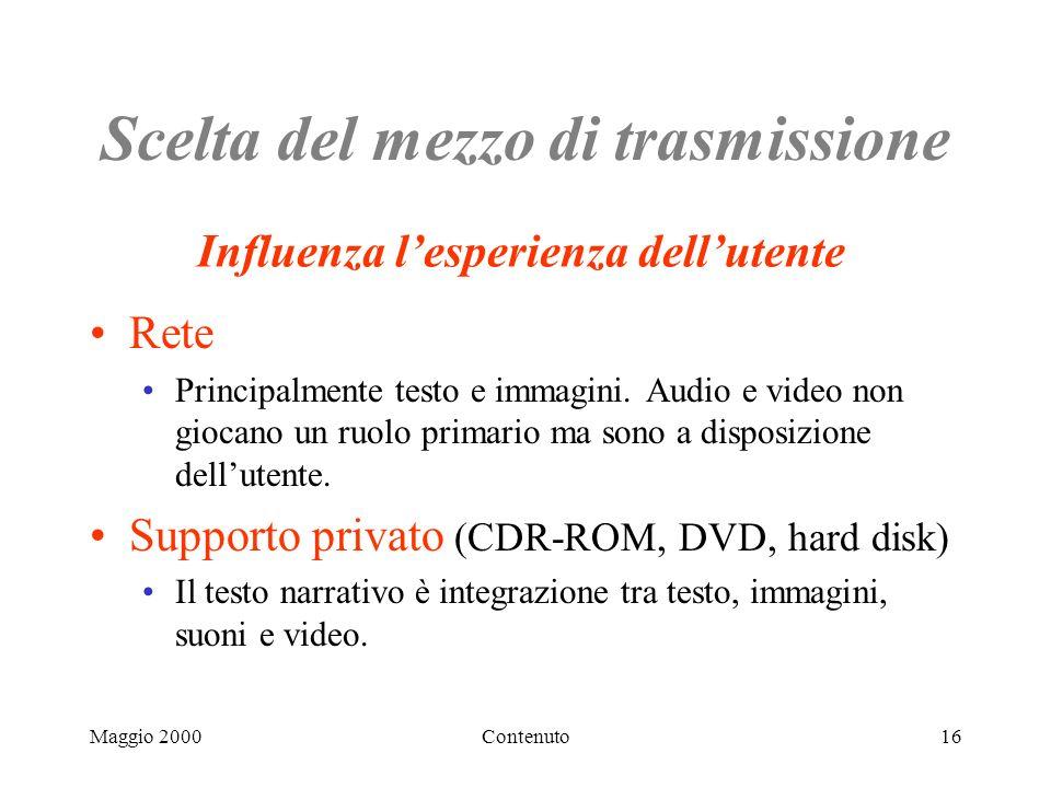 Maggio 2000Contenuto16 Scelta del mezzo di trasmissione Rete Principalmente testo e immagini.