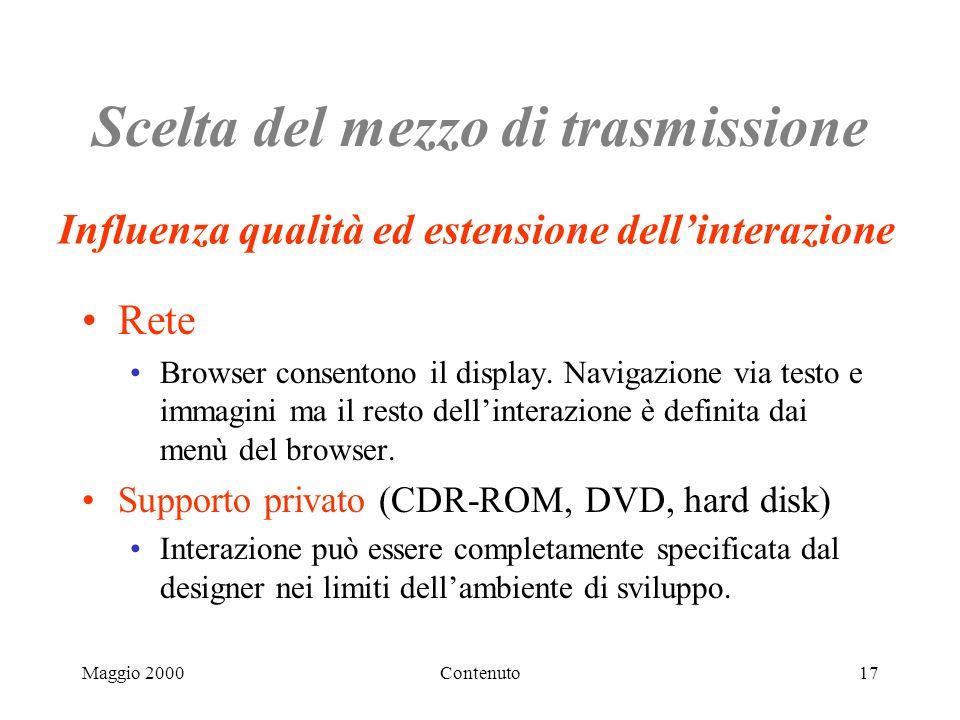 Maggio 2000Contenuto17 Scelta del mezzo di trasmissione Rete Browser consentono il display.