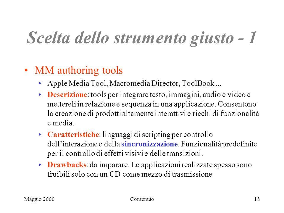 Maggio 2000Contenuto18 Scelta dello strumento giusto - 1 MM authoring tools Apple Media Tool, Macromedia Director, ToolBook... Descrizione: tools per