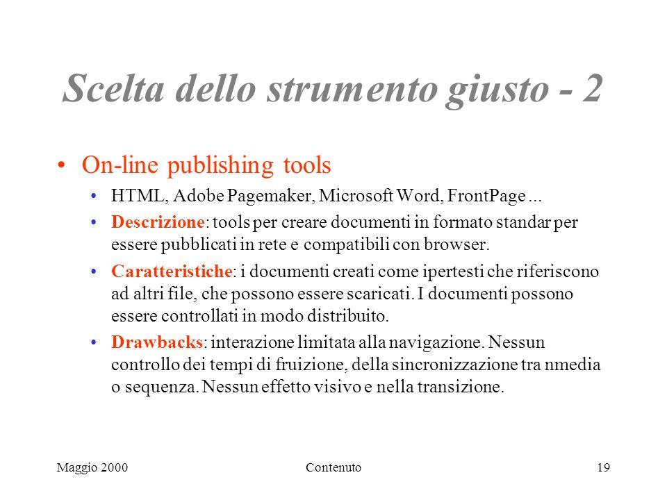 Maggio 2000Contenuto19 Scelta dello strumento giusto - 2 On-line publishing tools HTML, Adobe Pagemaker, Microsoft Word, FrontPage...