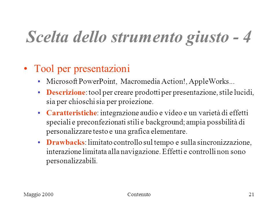 Maggio 2000Contenuto21 Scelta dello strumento giusto - 4 Tool per presentazioni Microsoft PowerPoint, Macromedia Action!, AppleWorks...