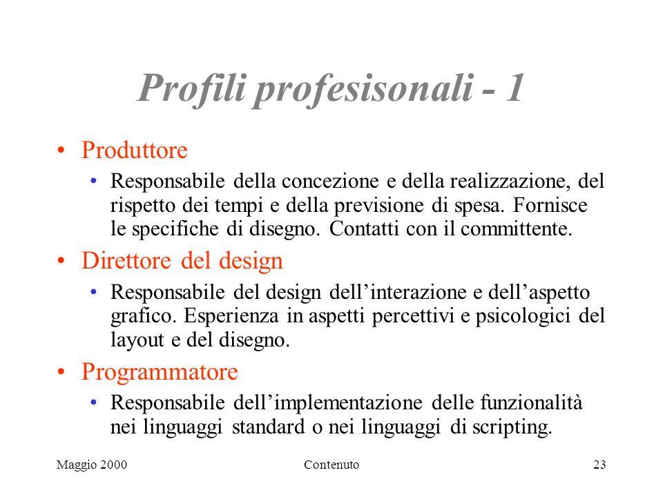 Maggio 2000Contenuto23 Profili profesisonali - 1 Produttore Responsabile della concezione e della realizzazione, del rispetto dei tempi e della previsione di spesa.