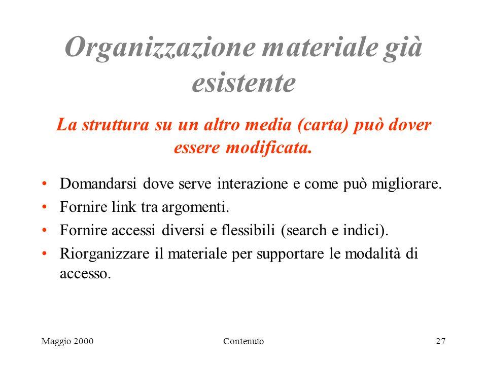 Maggio 2000Contenuto27 Organizzazione materiale già esistente Domandarsi dove serve interazione e come può migliorare.